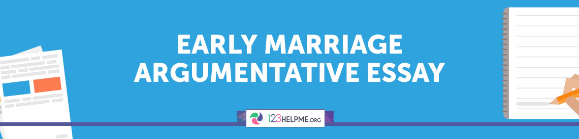 Early Marriage Argumentative Essay