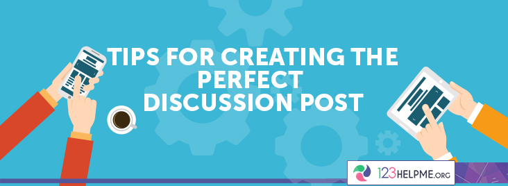 Tips for Creating the Perfect Discussion Post