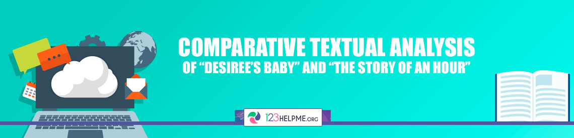 "Comparative Textual Analysis of ""Desiree's Baby"" and ""The Story of an Hour"""