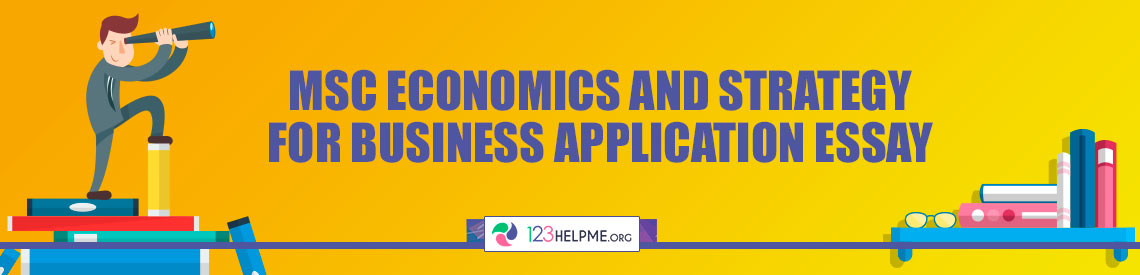 MSc Economics and Strategy for Business Application Essay