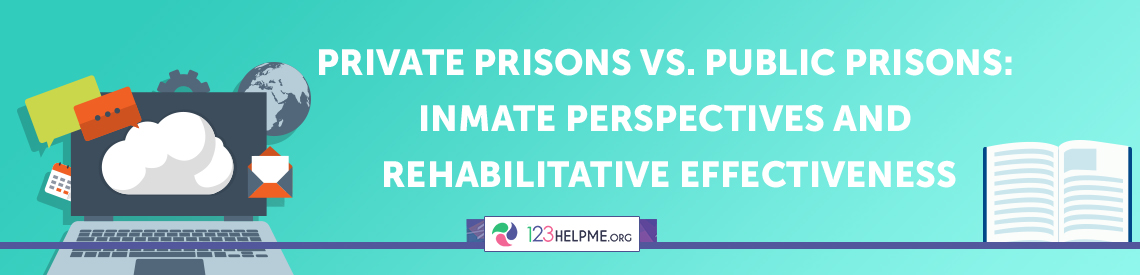 Private Prisons vs. Public Prisons: Inmate Perspectives and Rehabilitative Effectiveness