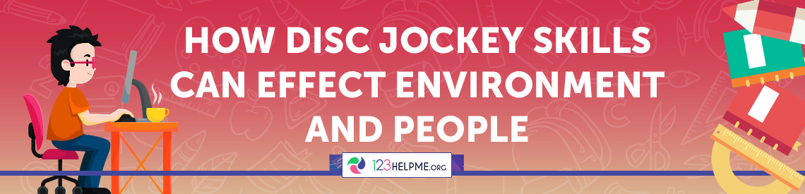 How Disc Jockey Skills Can Effect Environment and People Essay Sample