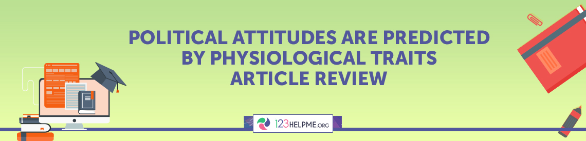 Political Attitudes Are Predicted By Physiological Traits Article Review