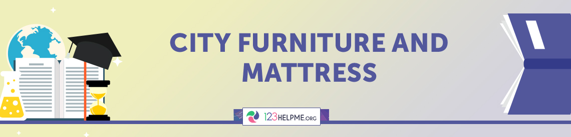 City Furniture and Mattress Case Study Sample