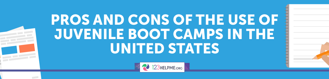 Pros and Cons of the Use of Juvenile Boot Camps in the United States