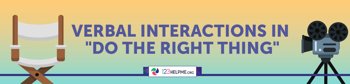"""Verbal Interactions in """"Do the Right Thing"""""""