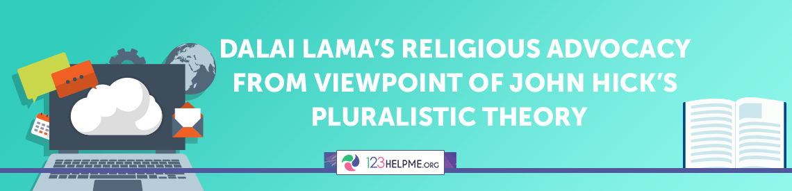 Dalai Lama's religious advocacy from viewpoint of John Hick's pluralistic theory Essay Sample