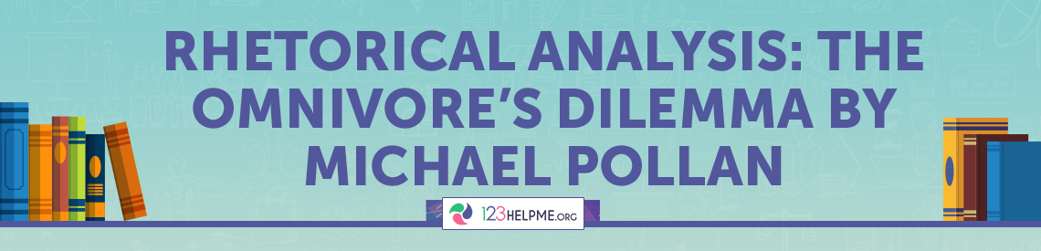 Rhetorical Analysis: The Omnivore's Dilemma by Michael Pollan