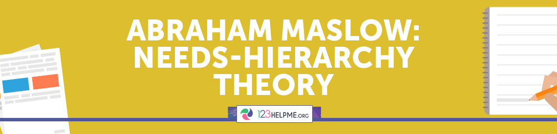 Abraham Maslow: Needs-Hierarchy Theory Sample Essay
