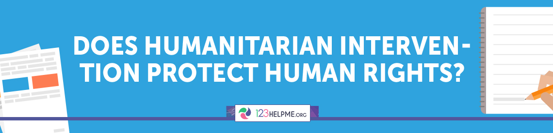 Does Humanitarian Intervention Protect Human Rights? Sample Essay