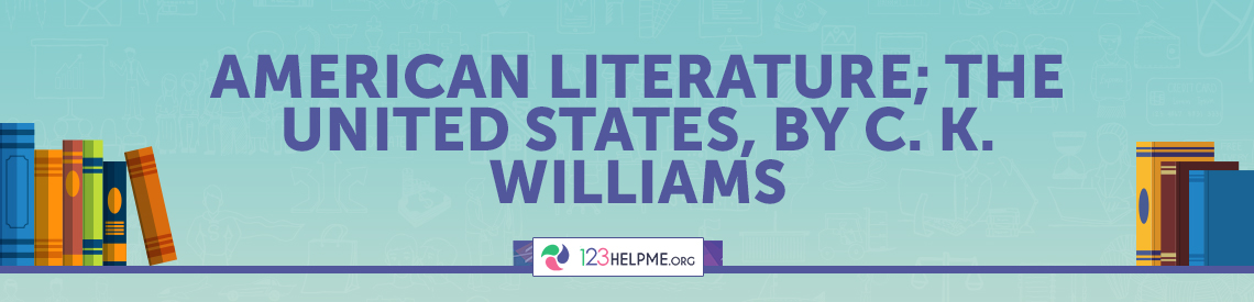 American Literature; the United States, by C. K. Williams
