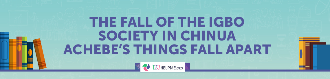 The Fall of the Igbo Society in Chinua Achebe's Things Fall Apart
