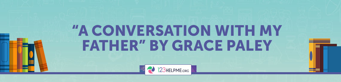 """""""A Conversation with My Father"""" by Grace Paley"""