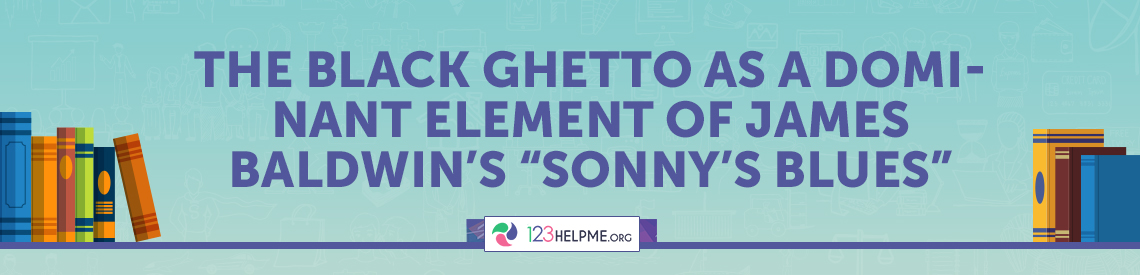 """The Black Ghetto as a dominant element of James Baldwin's """"Sonny's Blues"""""""