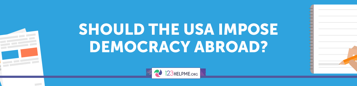 Should the USA Impose Democracy Abroad?
