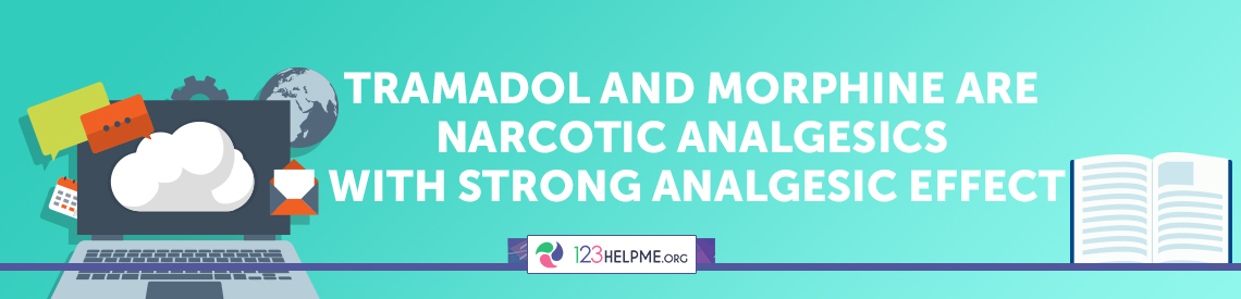 Tramadol and Morphine are Narcotic Analgesics with Strong Analgesic Effect