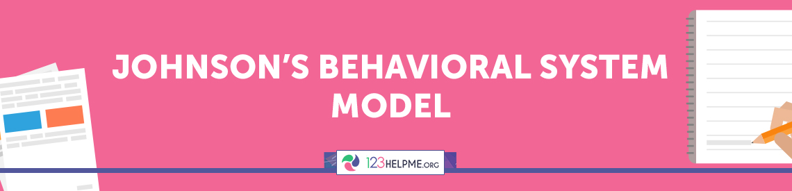 Johnson's Behavioral System Model Essay Sample