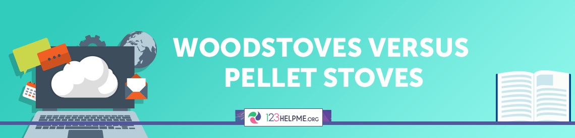 Woodstoves versus Pellet Stoves