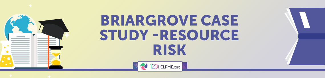 Briargrove Case Study -Resource Risk