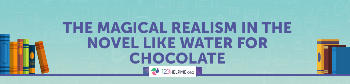 The Magical Realism in the Novel Like Water for Chocolate
