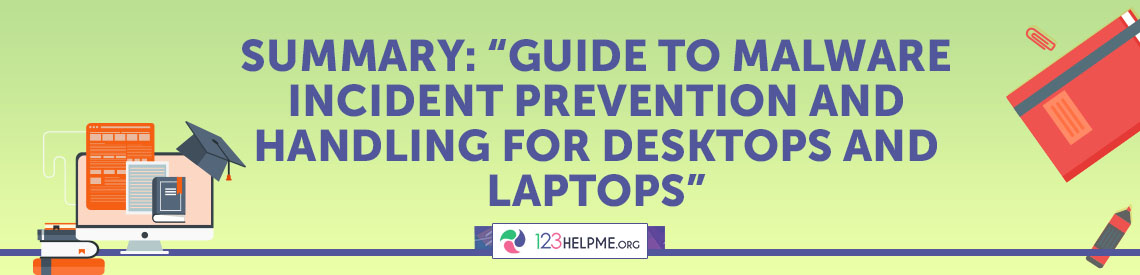 "Summary: ""Guide to Malware Incident Prevention and Handling for Desktops and Laptops"""