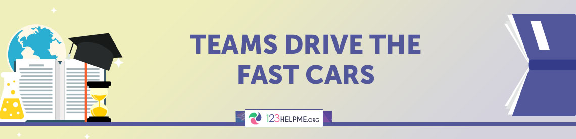 Teams Drive the Fast Cars Case Study