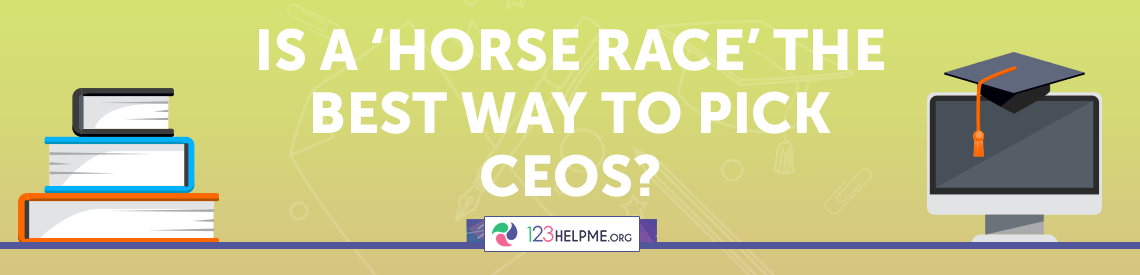 Is a 'Horse Race' the Best Way to Pick CEOs?